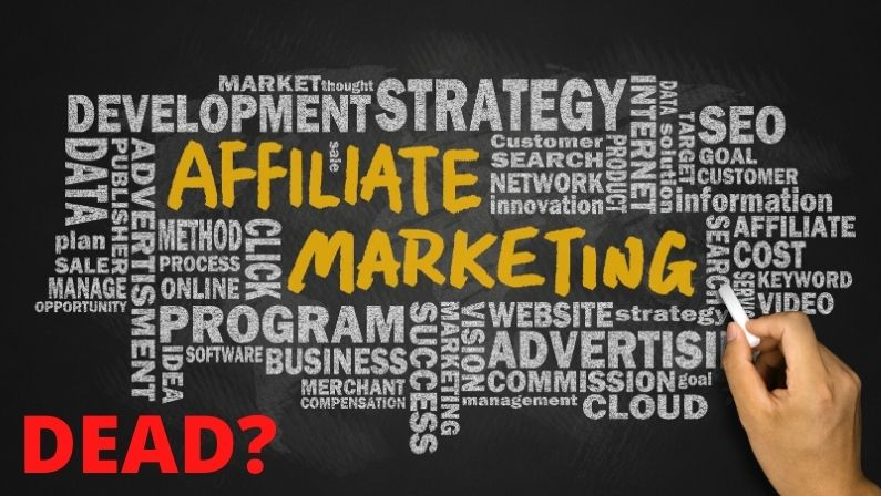 Is Affiliate Marketing Dead? What you NEED to Know…