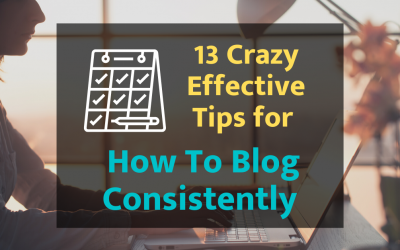 13 Crazy Effective Tips for How to Blog Consistently