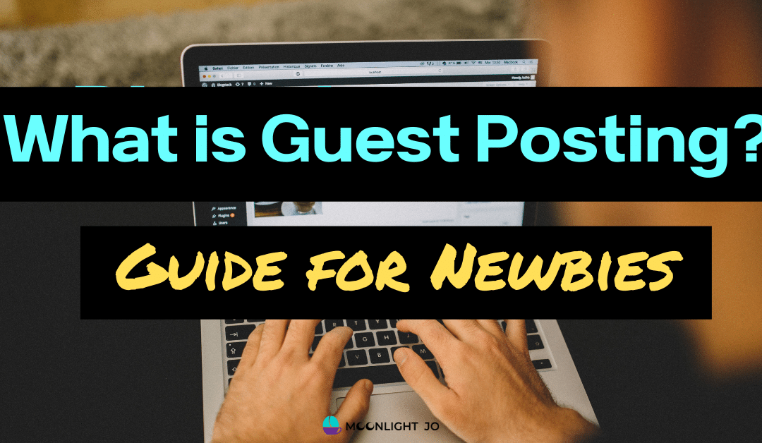 What is Guest Posting? Guide for Newbies